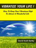 Vibratize Your Life! by Life Coach David Bartky