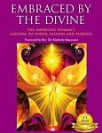 Embraced by the Divine – The Emerging Woman's Gateway to Power, Passion and Purpose